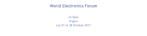 World Electronics Forum Le Quai Angers Les 27 et 28 Octobre 2017