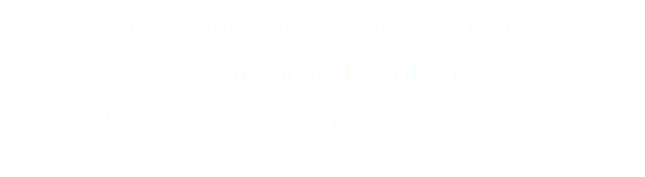 IS Communication by Léni vous propose la solution d'Interprétation et Conférence à Distance
